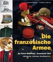 The French Army in the First World War – to battle 1914 - Die französische Armee im Ersten Weltkrieg - Ausmarsch 1914 - L'Armée Française pendant la Premiere Guerre mondiale - a la bataille 1914.